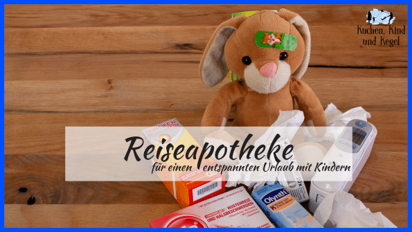 Reiseapotheke, Urlaub mit Kindern, Medikamente, Welche Medikamente einpacken, Medizin für Kinder