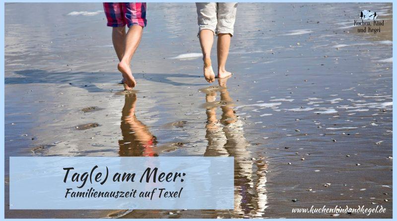 Tage am Meer -Familienauszeit auf Texel, Reisen mit Kindern, Wattenmeer, Meer, Mit Kindern an die Nordsee, Nordsee, Nordseeinsel, Texel, Niederlande, Holland